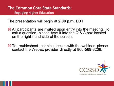 The Common Core State Standards: The Common Core State Standards: Engaging Higher Education The presentation will begin at 2:00 p.m. EDT  All participants.