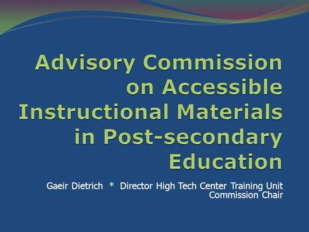 Gaeir Dietrich * Director High Tech Center Training Unit Commission Chair.