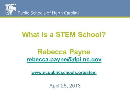 What is a STEM School? Rebecca Payne   April.