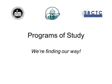 Programs of Study We're finding our way!. What is a Program of Study?