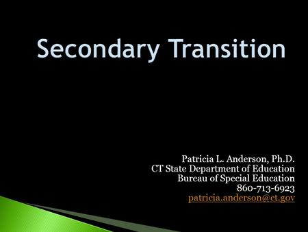 Secondary Transition Patricia L. Anderson, Ph.D.