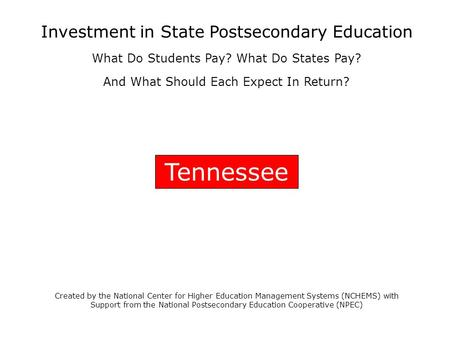 Tennessee Created by the National Center for Higher Education Management Systems (NCHEMS) with Support from the National Postsecondary Education Cooperative.