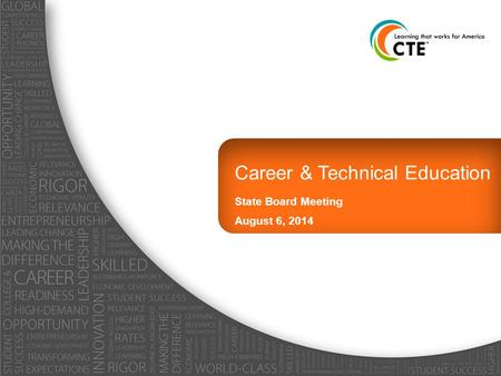 Career & Technical Education State Board Meeting August 6, 2014.