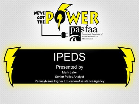 IPEDS Presented by Mark Lafer Senior Policy Analyst Pennsylvania Higher Education Assistance Agency.