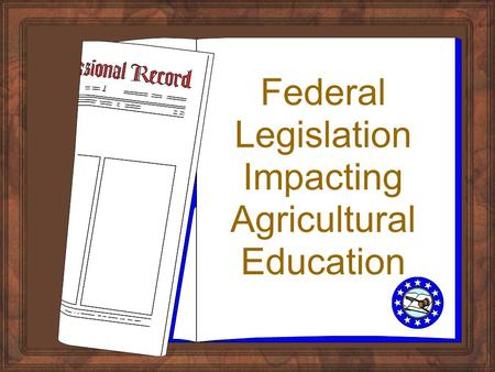 Federal Legislation Impacting Agricultural Education