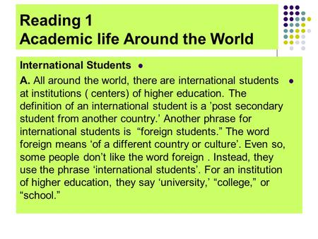 Reading 1 Academic life Around the World International Students A. All around the world, there are international students at institutions ( centers) of.