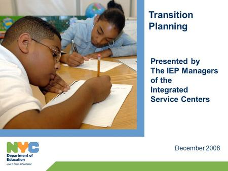 Transition Planning December 2008 Presented by The IEP Managers of the Integrated Service Centers.