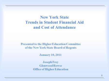 1 New York State Trends in Student Financial Aid and Cost of Attendance Presented to the Higher Education Committee of the New York State Board of Regents.