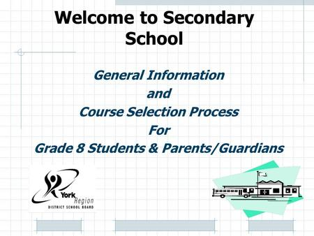 Welcome to Secondary School General Information and Course Selection Process For Grade 8 Students & Parents/Guardians.