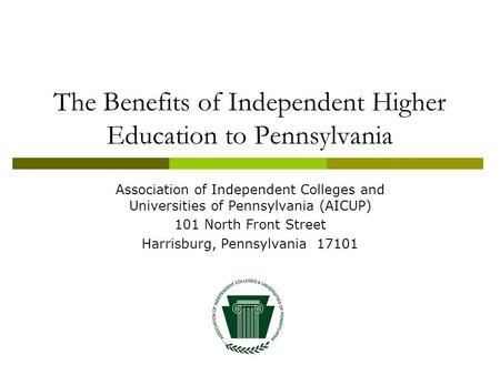 The Benefits of Independent Higher Education to Pennsylvania Association of Independent Colleges and Universities of Pennsylvania (AICUP) 101 North Front.