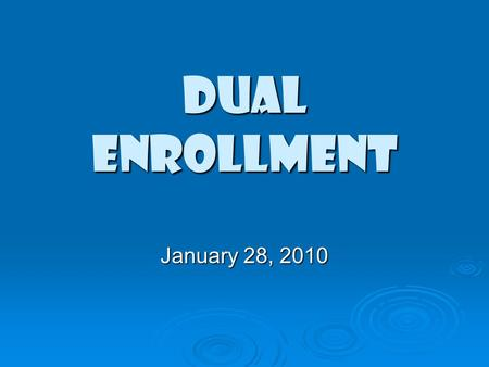 DUAL ENROLLMENT January 28, 2010. Approval and Implementation Dates  The new DE rule was adopted at the last state board meeting on Thursday, January.