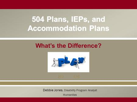  What's the Difference? Debbie Jones, Disability Program Analyst Humanitas.