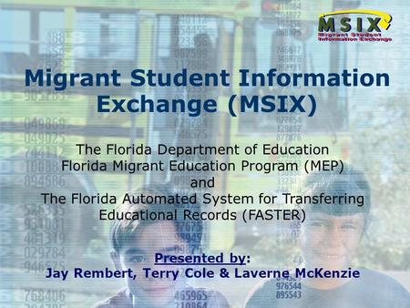 Migrant Student Information Exchange (MSIX) The Florida Department of Education Florida Migrant Education Program (MEP) and The Florida Automated System.