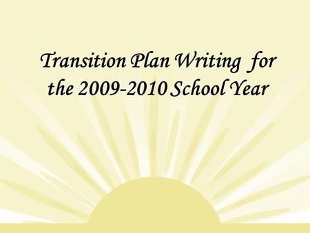 Transition Plan Writing for the 2009-2010 School Year.
