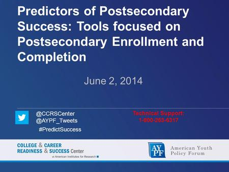 Predictors of Postsecondary Success: Tools focused on Postsecondary Enrollment and Completion June 2, 2014 Technical Support: