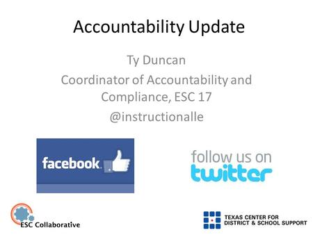 Accountability Update Ty Duncan Coordinator of Accountability and Compliance, ESC