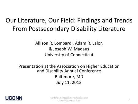Our Literature, Our Field: Findings and Trends From Postsecondary Disability Literature Allison R. Lombardi, Adam R. Lalor, & Joseph W. Madaus University.