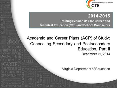 2014-2015 Training Session #10 for Career and Technical Education (CTE) and School Counselors Academic and Career Plans (ACP) of Study : Connecting Secondary.