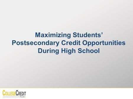 Maximizing Students' Postsecondary Credit Opportunities During High School.