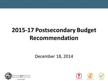 2015-17 Postsecondary Budget Recommendation December 18, 2014 1.