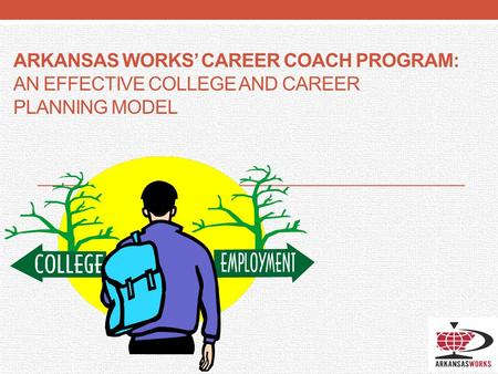 ARKANSAS WORKS' CAREER COACH PROGRAM: AN EFFECTIVE COLLEGE AND CAREER PLANNING MODEL.