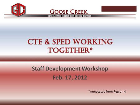 Staff Development Workshop Feb. 17, 2012 *Annotated from Region 4.