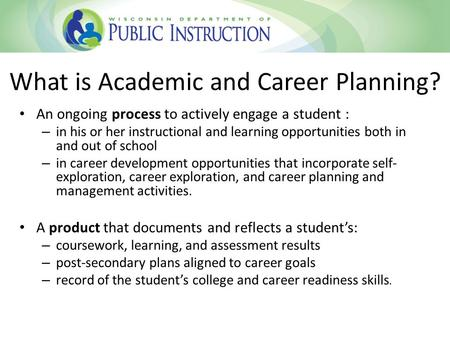 An ongoing process to actively engage a student : – in his or her instructional and learning opportunities both in and out of school – in career development.