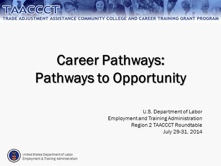 United States Department of Labor Employment & Training Administration Career Pathways: Pathways to Opportunity U.S. Department of Labor Employment and.
