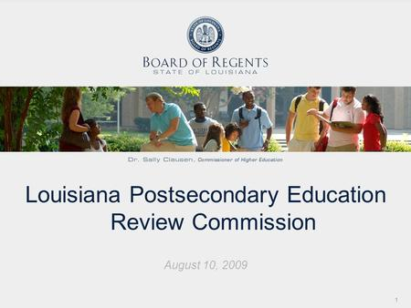 Louisiana Postsecondary Education Review Commission August 10, 2009 1.