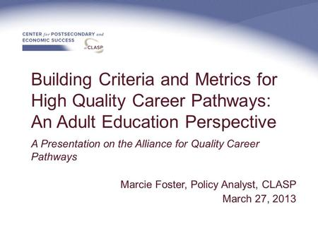Building Criteria and Metrics for High Quality Career Pathways: An Adult Education Perspective A Presentation on the Alliance for Quality Career Pathways.