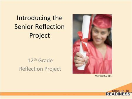 Introducing the Senior Reflection Project 12 th Grade Reflection Project Microsoft, 2011.