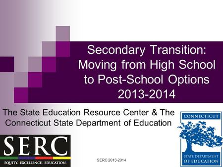 Secondary Transition: Moving from High School to Post-School Options 2013-2014 The State Education Resource Center & The Connecticut State Department of.