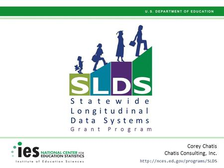 Statewide Longitudinal Data Systems Grant Program Corey Chatis Chatis Consulting, Inc.
