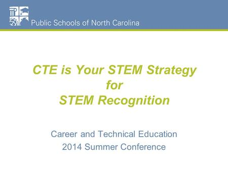 CTE is Your STEM Strategy for STEM Recognition Career and Technical Education 2014 Summer Conference.