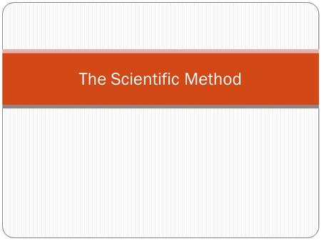 The Scientific Method. What is the Scientific Method A systematic, organized series of steps that ensures maximum objectivity and consistency in researching.