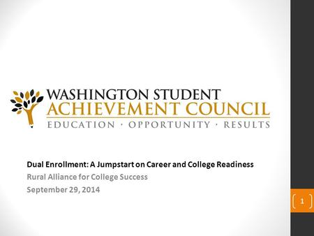 Dual Enrollment: A Jumpstart on Career and College Readiness Rural Alliance for College Success September 29, 2014 1.