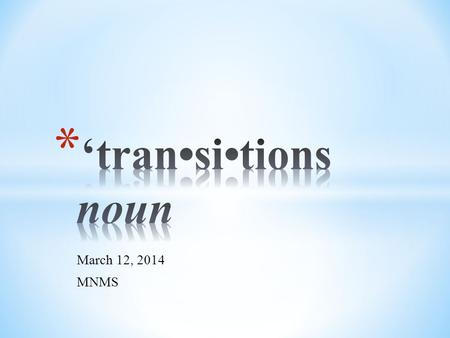 March 12, 2014 MNMS. * Have fun! * Laugh! * Share success stories! * To increase understanding of the transition planning process – why are we doing.