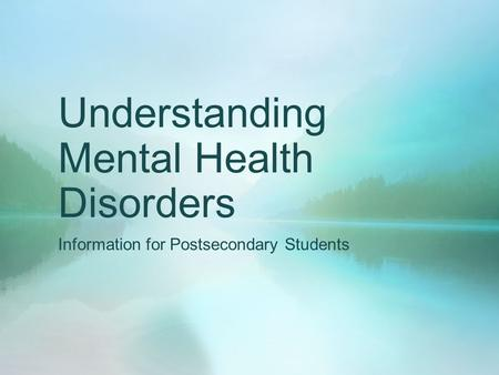 Understanding Mental Health Disorders Information for Postsecondary Students.