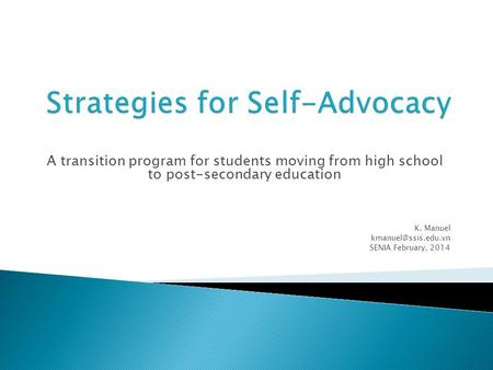 A transition program for students moving from high school to post-secondary education K. Manuel SENIA February, 2014.