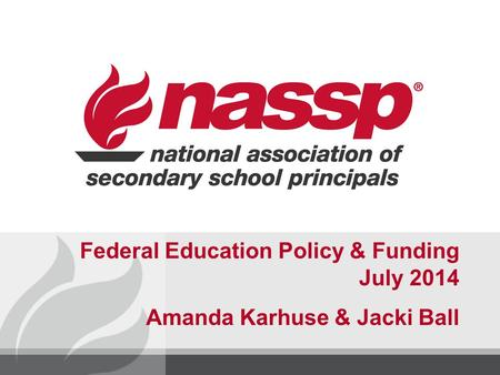 Federal Education Policy & Funding July 2014 Amanda Karhuse & Jacki Ball.