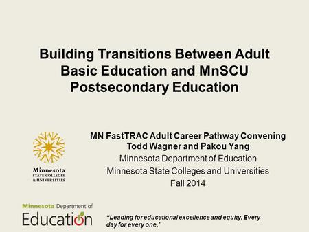 Building Transitions Between Adult Basic Education and MnSCU Postsecondary Education MN FastTRAC Adult Career Pathway Convening Todd Wagner and Pakou Yang.