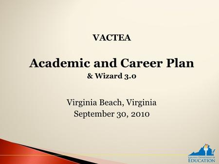 VACTEA Academic and Career Plan & Wizard 3.0 Virginia Beach, Virginia September 30, 2010.
