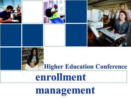 Higher Education Conference enrollment management.