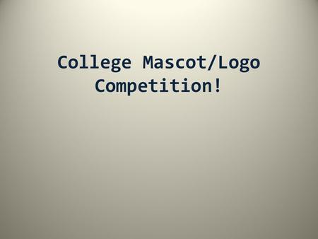 College Mascot/Logo Competition!. Instructions: Take out a sheet of paper. Put your name on it and number down the page 1-20. As the teacher goes through.