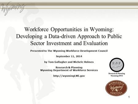 Workforce Opportunities in Wyoming: Developing a Data-driven Approach to Public Sector Investment and Evaluation Presented to The Wyoming Workforce Development.