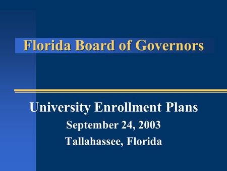 Florida Board of Governors University Enrollment Plans September 24, 2003 Tallahassee, Florida.