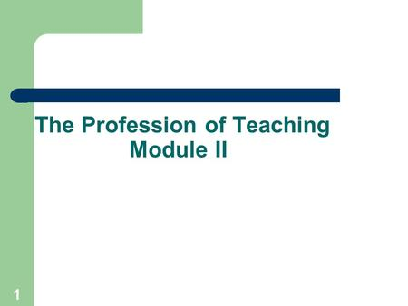 1 The Profession of Teaching Module II. 2 Module II-Representing the School District in the Community.