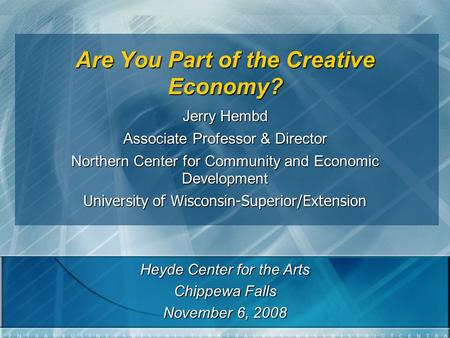 Are You Part of the Creative Economy? Jerry Hembd Associate Professor & Director Northern Center for Community and Economic Development University of Wisconsin-Superior/Extension.