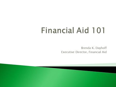 Brenda K. Dayhoff Executive Director, Financial Aid.