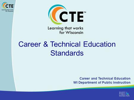 Career & Technical Education Standards Career and Technical Education WI Department of Public Instruction.